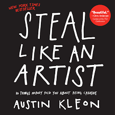 Steal Like an Artist: 10 Things Nobody Told You About Being Creative:  Kleon, Austin: 8601300471914: Amazon.com: Books
